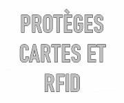 Protèges cartes et RFID